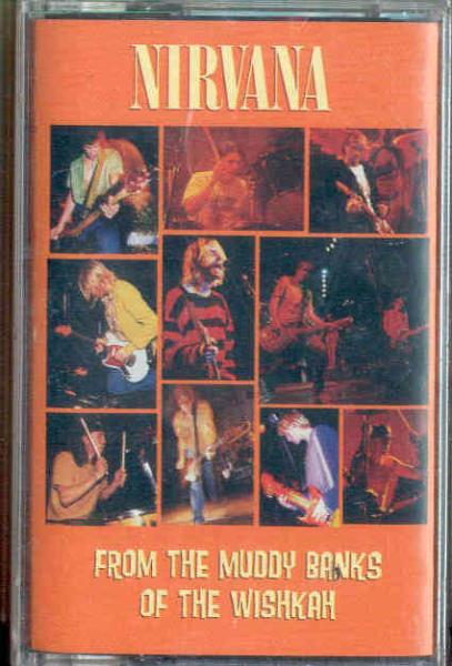 Nirvana From+The+Muddy+Banks+Of+The+Wishkah(Italian+1996+17-Trk+Cassette+Album+Full+Ps) CASSETTE
